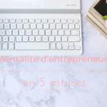 Mentalité d'entrepreneure, 5 astuces pour l'avoir