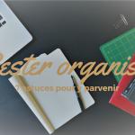 Organisée, 7 astuces pour le rester