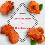 Les secrets beauté des Brésiliennes