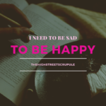 Why I Need to Be Sad to Be Happy